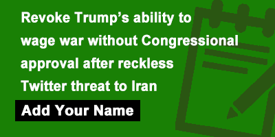 Revoke Trump's ability to wage war without Congressional approval after reckless Twitter threat to Iran!